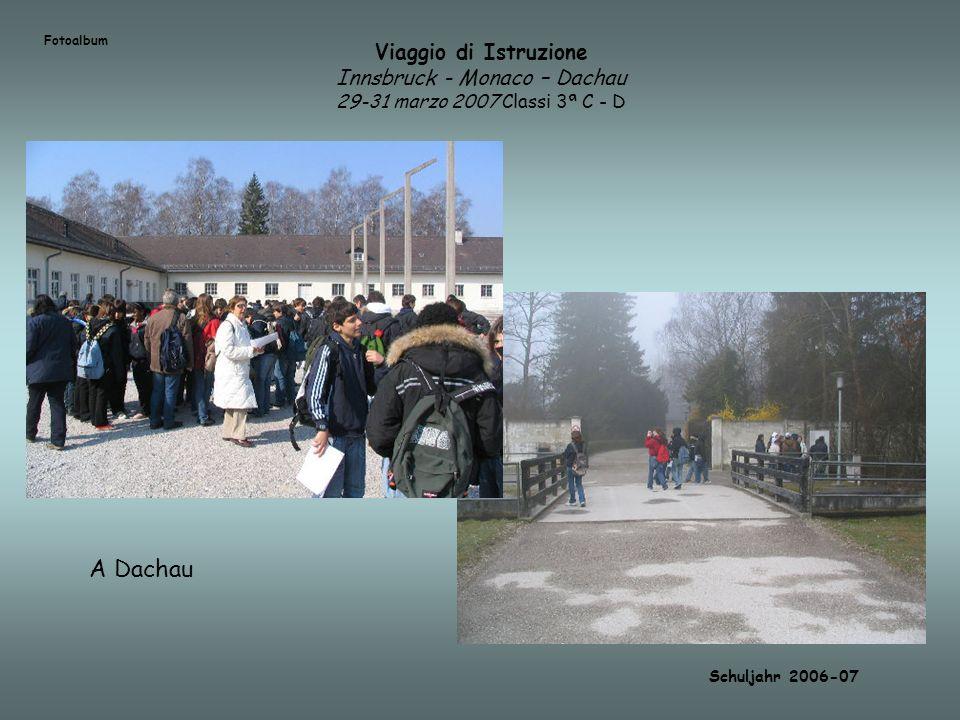 Fotoalbum Viaggio di Istruzione Innsbruck - Monaco – Dachau 29-31 marzo 2007 Classi 3ª C - D. A Dachau.
