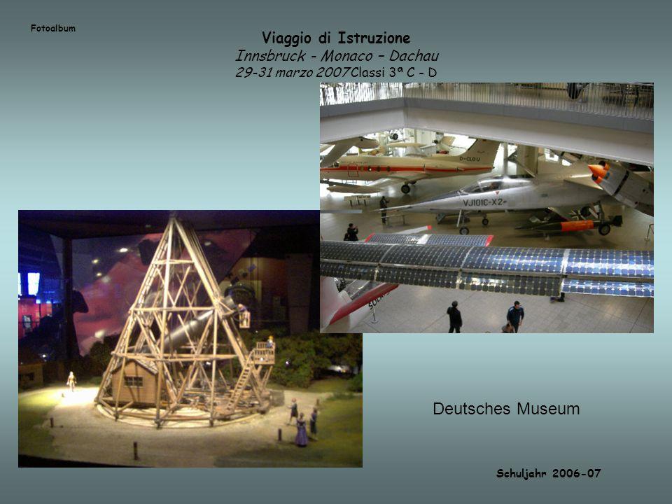 FotoalbumViaggio di Istruzione Innsbruck - Monaco – Dachau 29-31 marzo 2007 Classi 3ª C - D. Deutsches Museum.