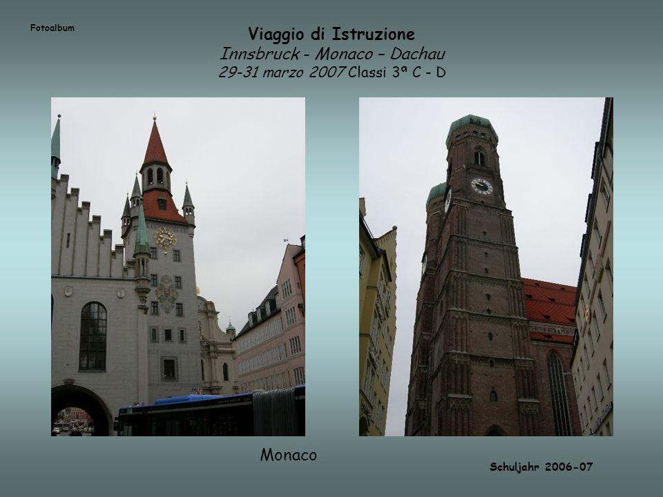FotoalbumViaggio di Istruzione Innsbruck - Monaco – Dachau 29-31 marzo 2007 Classi 3ª C - D. Monaco.