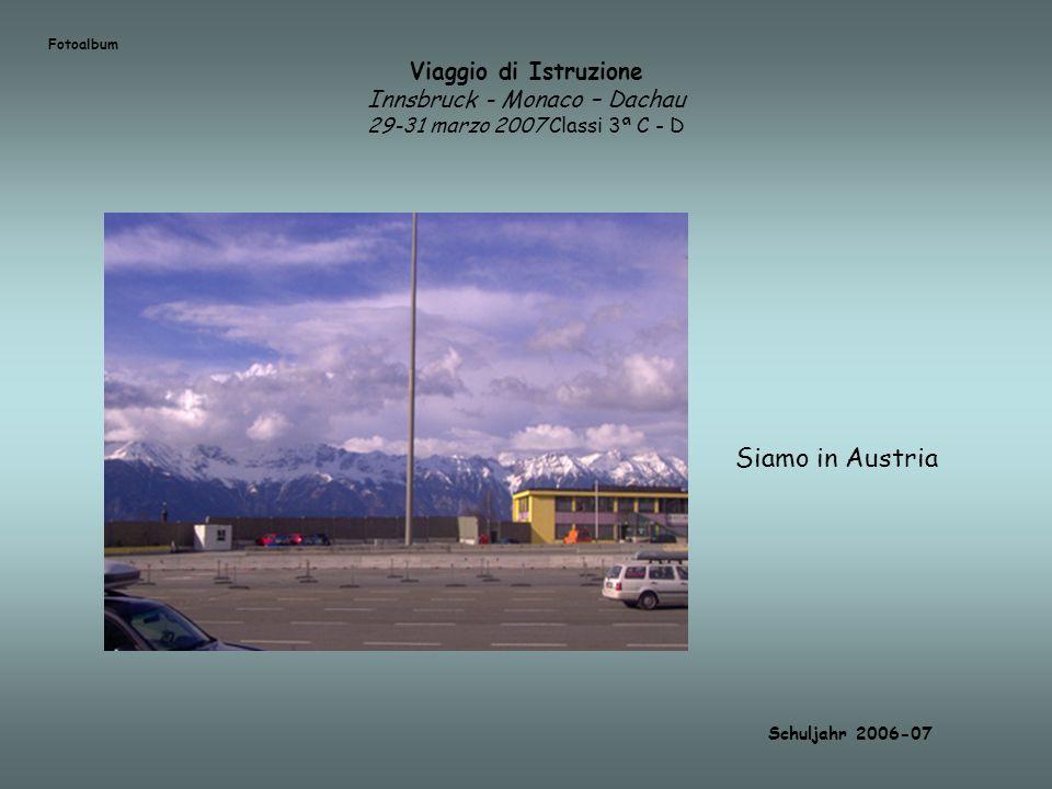 FotoalbumViaggio di Istruzione Innsbruck - Monaco – Dachau 29-31 marzo 2007 Classi 3ª C - D. Siamo in Austria.