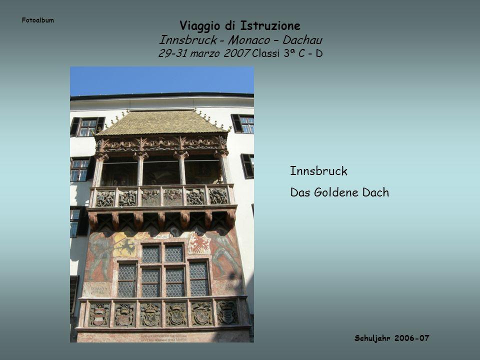 Fotoalbum Viaggio di Istruzione Innsbruck - Monaco – Dachau 29-31 marzo 2007 Classi 3ª C - D. Innsbruck.