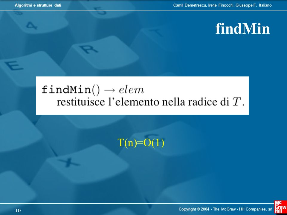 findMin T(n)=O(1) Copyright © The McGraw - Hill Companies, srl