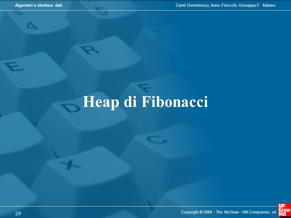 Heap di Fibonacci Copyright © 2004 - The McGraw - Hill Companies, srl