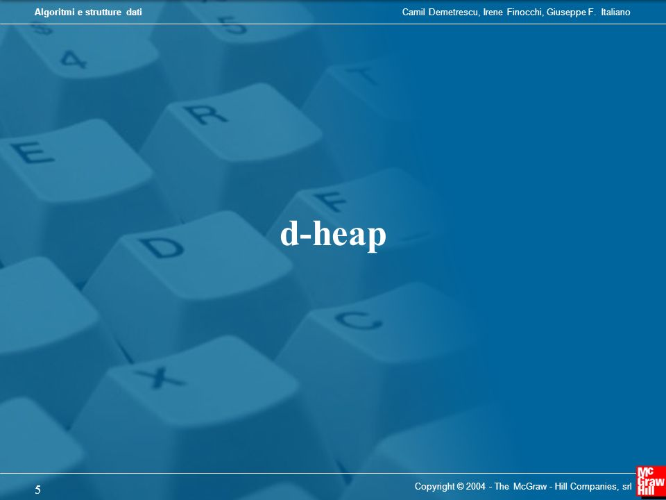 d-heap Copyright © 2004 - The McGraw - Hill Companies, srl
