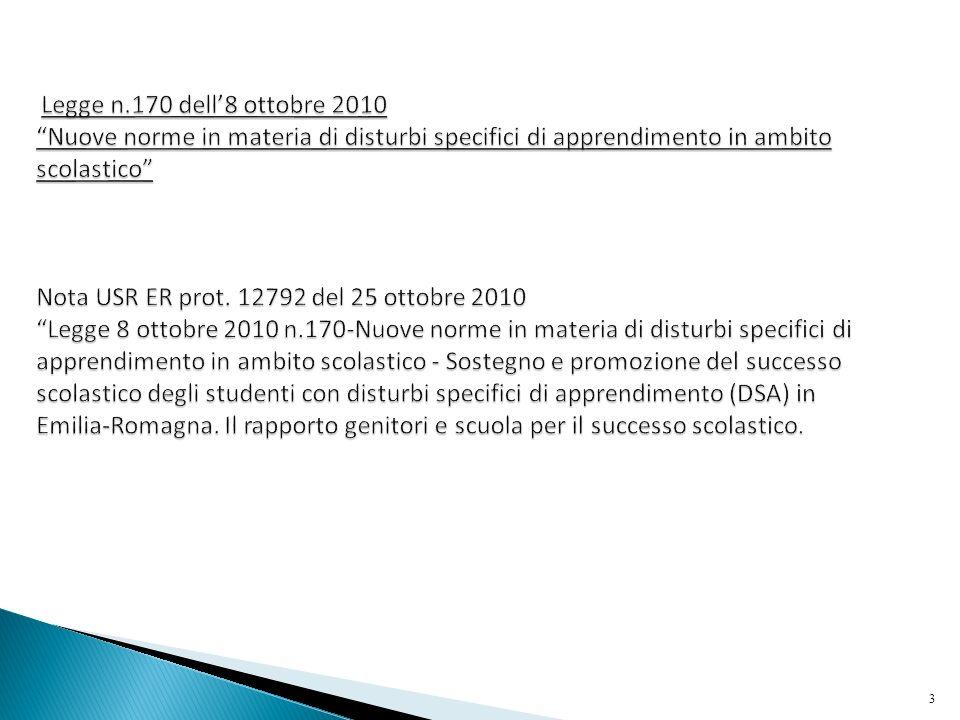 Legge n.170 dell'8 ottobre 2010 Nuove norme in materia di disturbi specifici di apprendimento in ambito scolastico Nota USR ER prot.