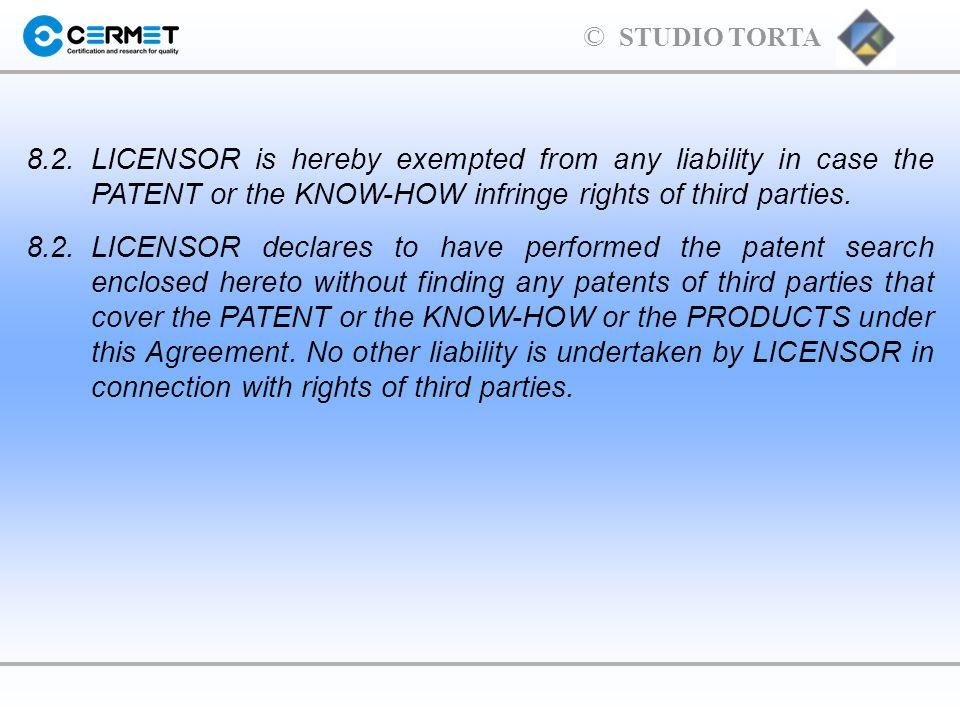 8.2. LICENSOR is hereby exempted from any liability in case the PATENT or the KNOW-HOW infringe rights of third parties.