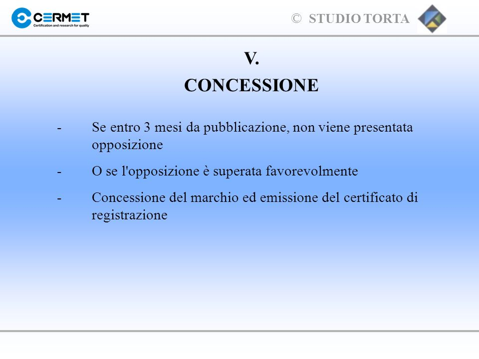 V.CONCESSIONE. - Se entro 3 mesi da pubblicazione, non viene presentata opposizione. - O se l opposizione è superata favorevolmente.