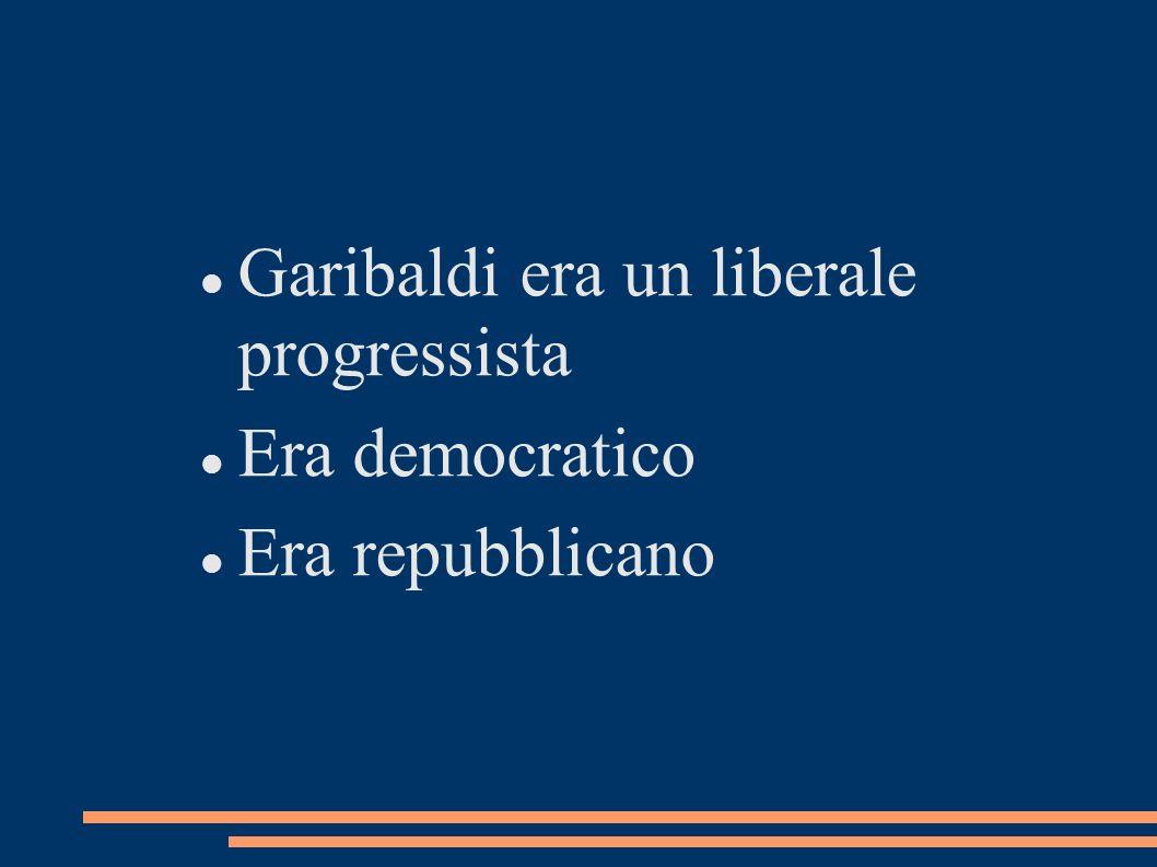 Garibaldi era un liberale progressista