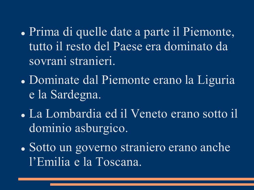 Prima di quelle date a parte il Piemonte, tutto il resto del Paese era dominato da sovrani stranieri.