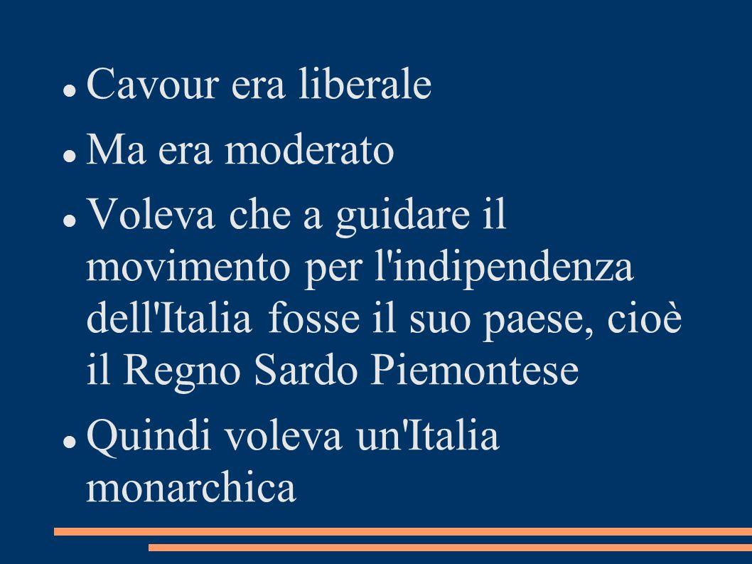 Cavour era liberale Ma era moderato.