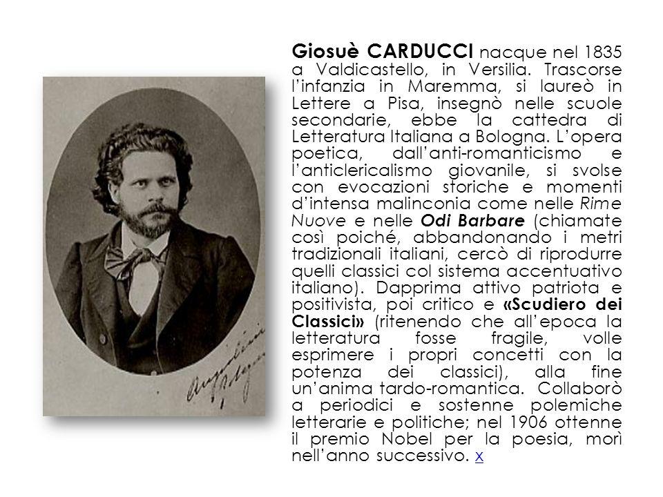Giosuè CARDUCCI nacque nel 1835 a Valdicastello, in Versilia