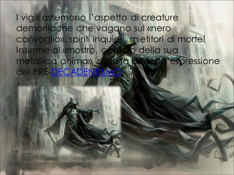 I vigili assumono l'aspetto di creature demoniache che vagano sul «nero convoglio», spiriti inquieti, mietitori di morte.