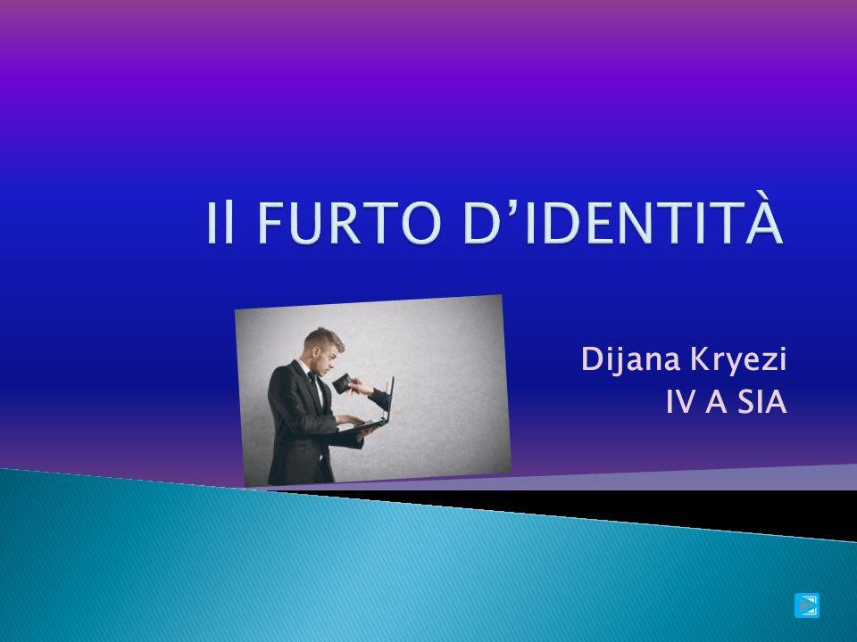 Il FURTO D'IDENTITÀ Dijana Kryezi IV A SIA
