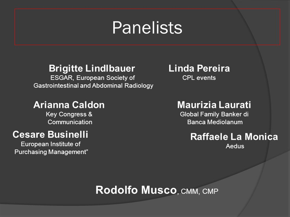Panelists Rodolfo Musco, CMM, CMP Brigitte Lindlbauer Linda Pereira
