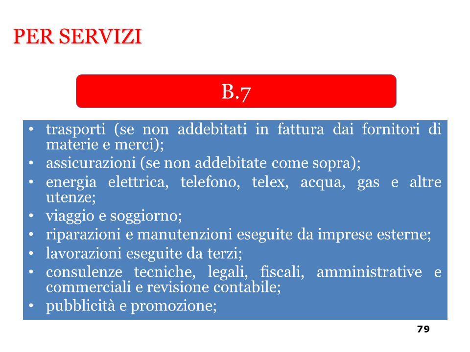 PER SERVIZI B.7. trasporti (se non addebitati in fattura dai fornitori di materie e merci); assicurazioni (se non addebitate come sopra);