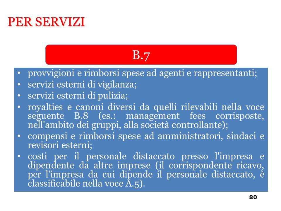 PER SERVIZI B.7. provvigioni e rimborsi spese ad agenti e rappresentanti; servizi esterni di vigilanza;