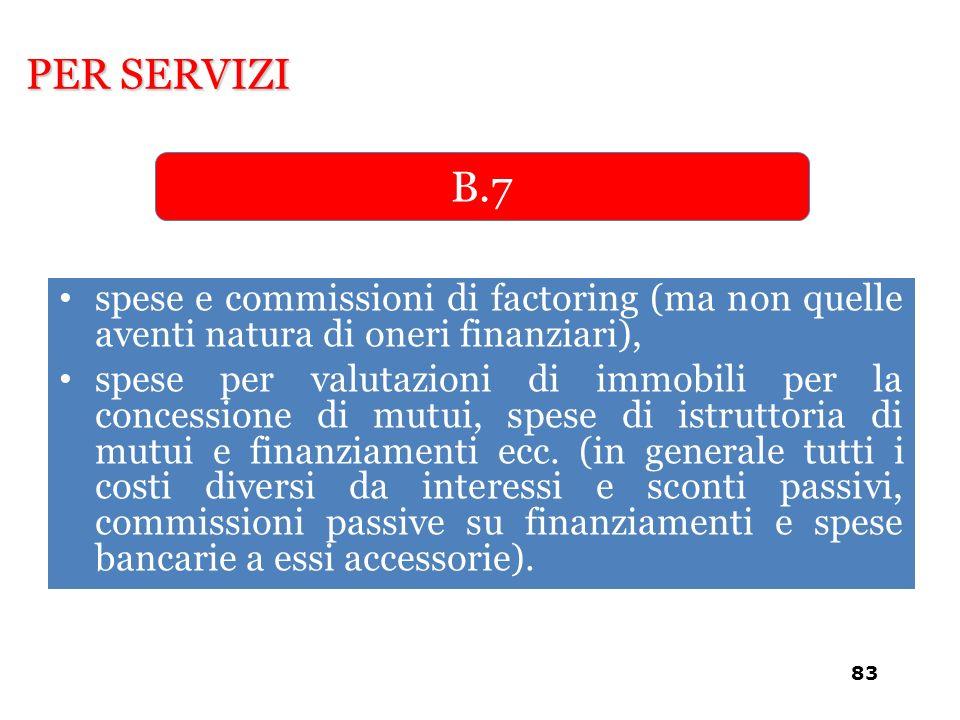 PER SERVIZI B.7. spese e commissioni di factoring (ma non quelle aventi natura di oneri finanziari),