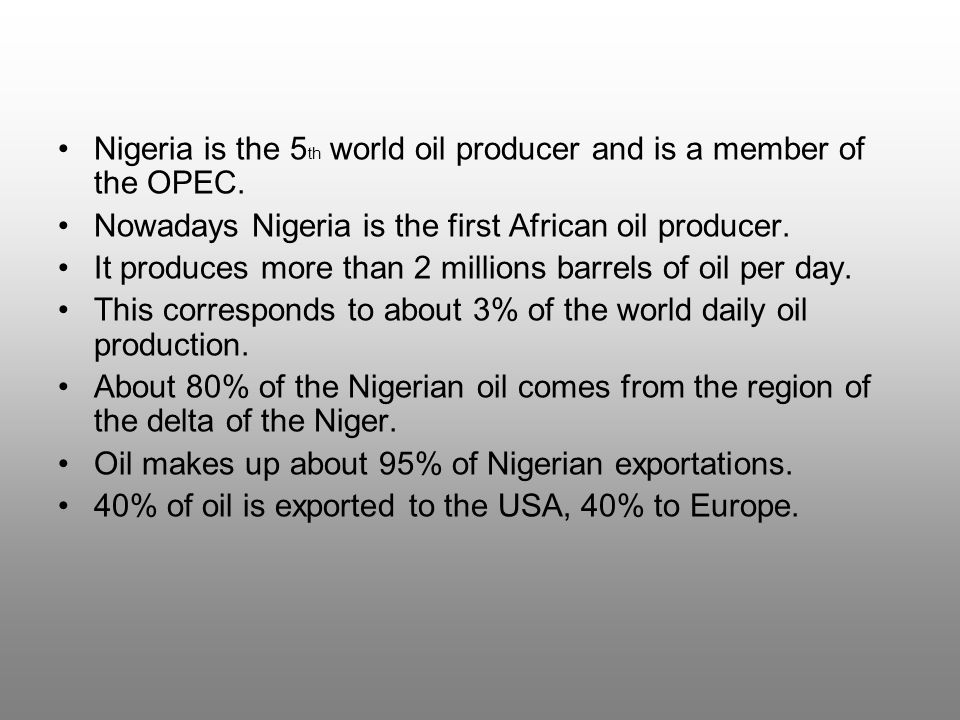 Nigeria is the 5th world oil producer and is a member of the OPEC.