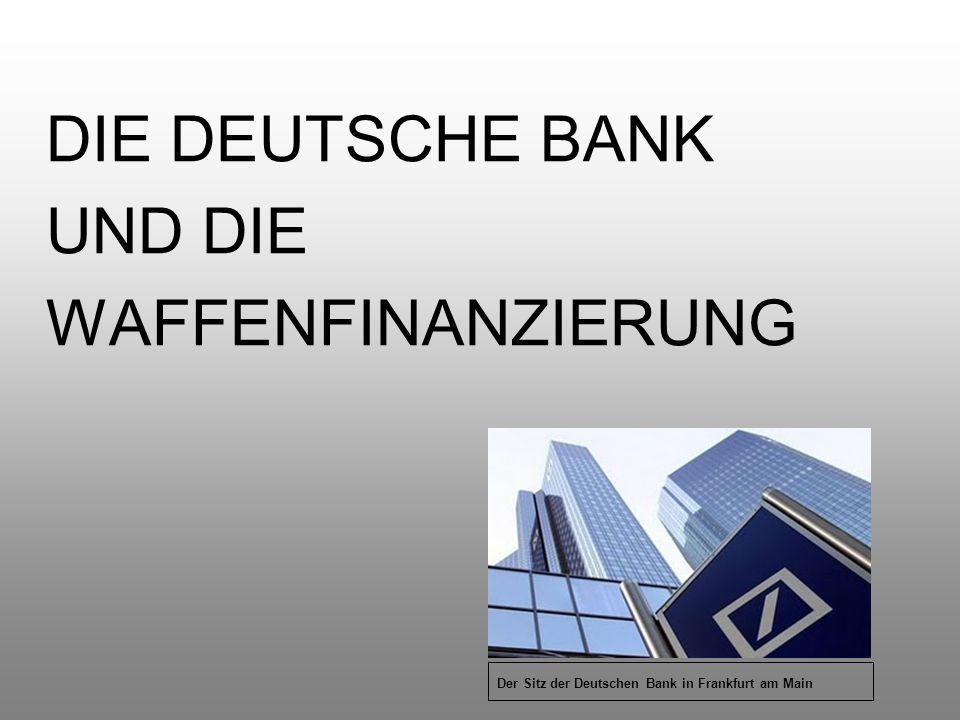 DIE DEUTSCHE BANK UND DIE WAFFENFINANZIERUNG