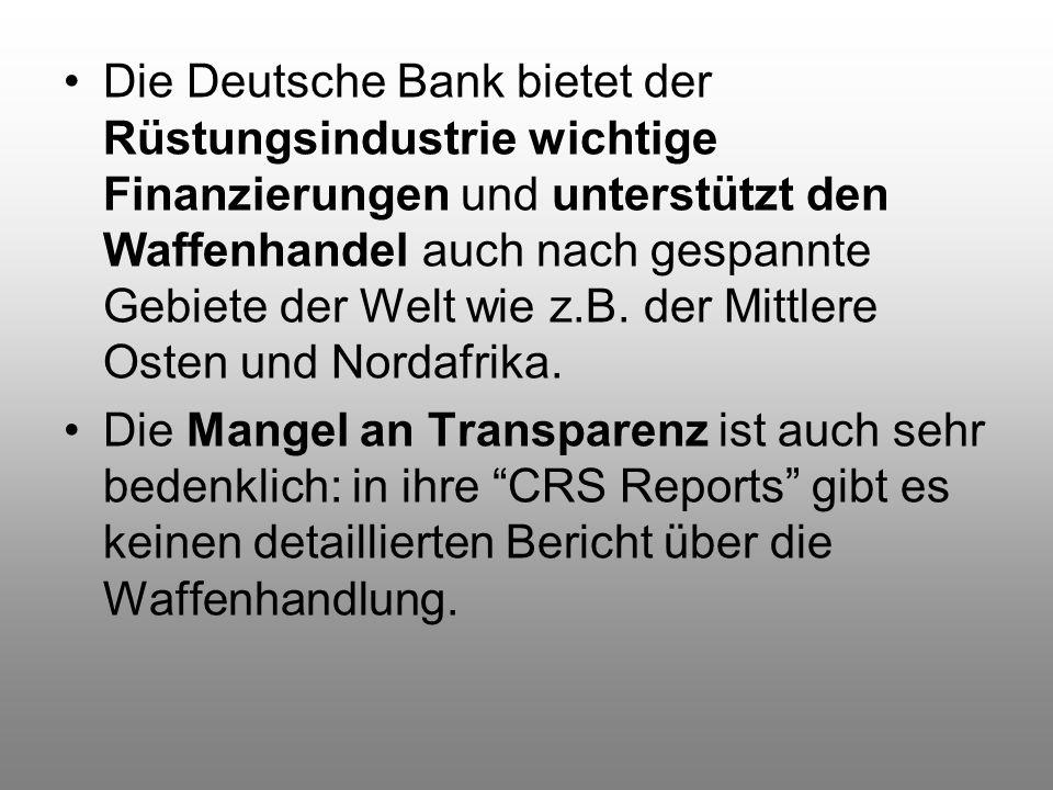 Die Deutsche Bank bietet der Rüstungsindustrie wichtige Finanzierungen und unterstützt den Waffenhandel auch nach gespannte Gebiete der Welt wie z.B. der Mittlere Osten und Nordafrika.