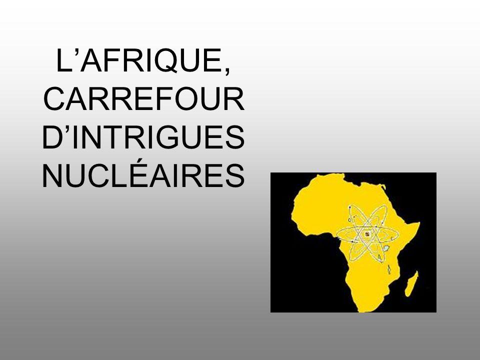 L'AFRIQUE, CARREFOUR D'INTRIGUES NUCLÉAIRES