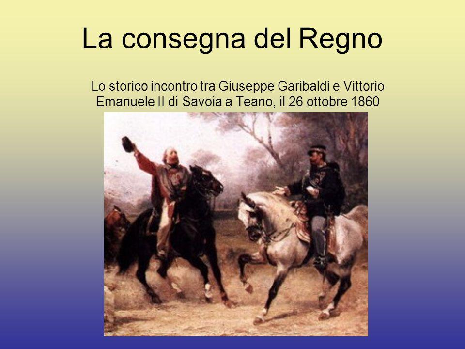 La consegna del Regno Lo storico incontro tra Giuseppe Garibaldi e Vittorio Emanuele II di Savoia a Teano, il 26 ottobre 1860.