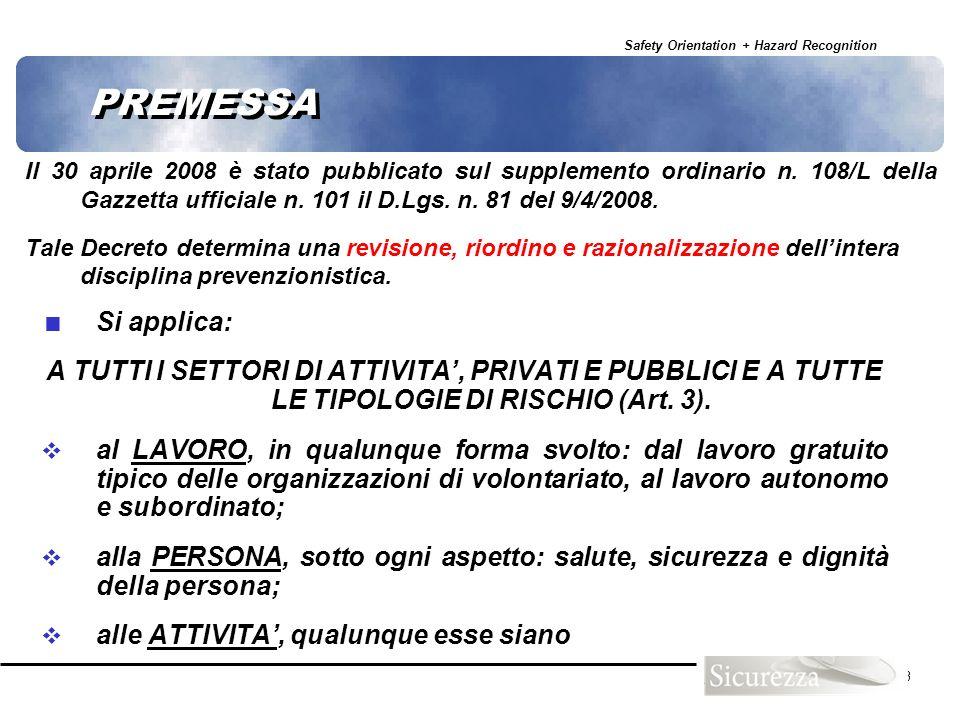 PREMESSA Il 30 aprile 2008 è stato pubblicato sul supplemento ordinario n. 108/L della Gazzetta ufficiale n. 101 il D.Lgs. n. 81 del 9/4/2008.