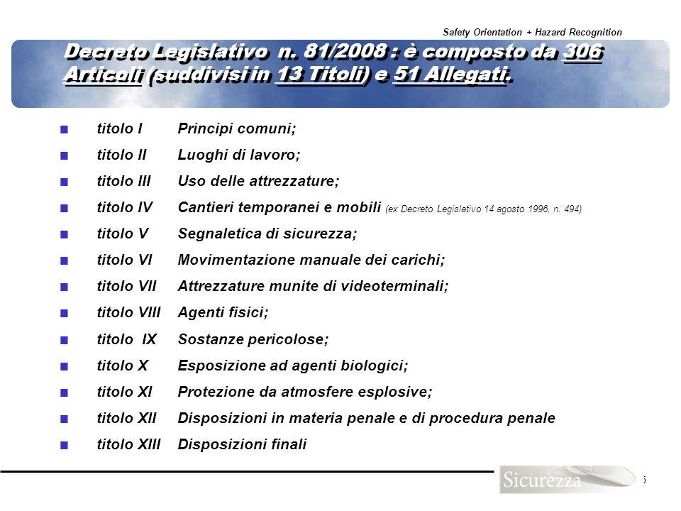Decreto Legislativo n. 81/2008 : è composto da 306 Articoli (suddivisi in 13 Titoli) e 51 Allegati.