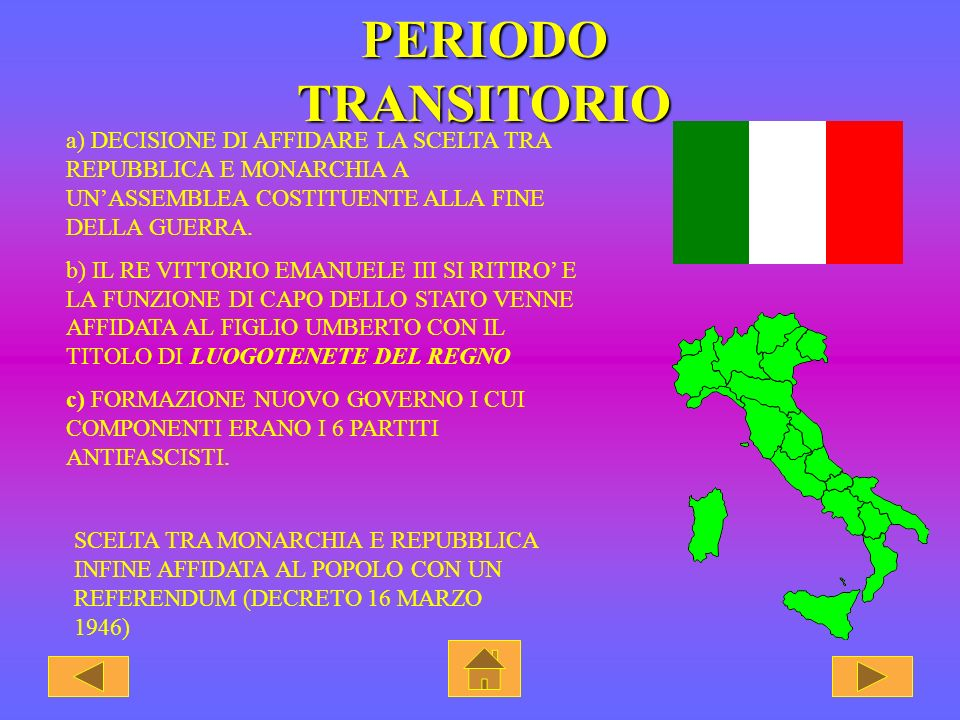 PERIODO TRANSITORIO a) DECISIONE DI AFFIDARE LA SCELTA TRA REPUBBLICA E MONARCHIA A UN'ASSEMBLEA COSTITUENTE ALLA FINE DELLA GUERRA.