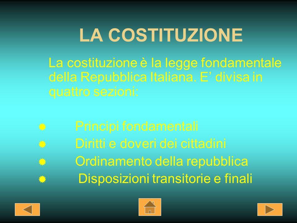 LA COSTITUZIONE La costituzione è la legge fondamentale della Repubblica Italiana. E' divisa in quattro sezioni: