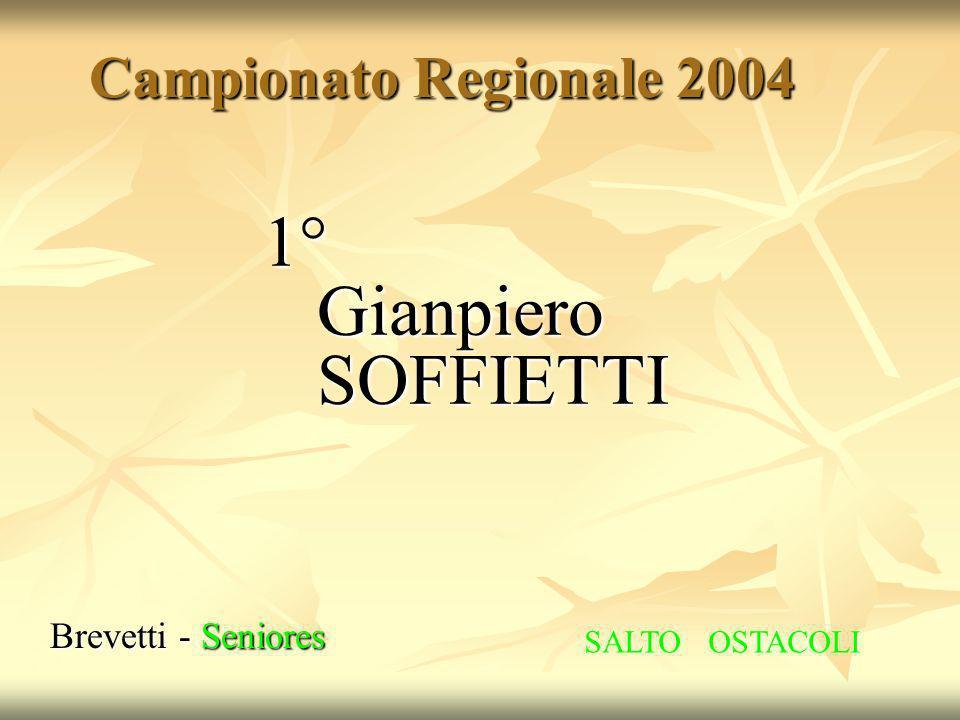 1° Gianpiero SOFFIETTI Campionato Regionale 2004 Brevetti - Seniores