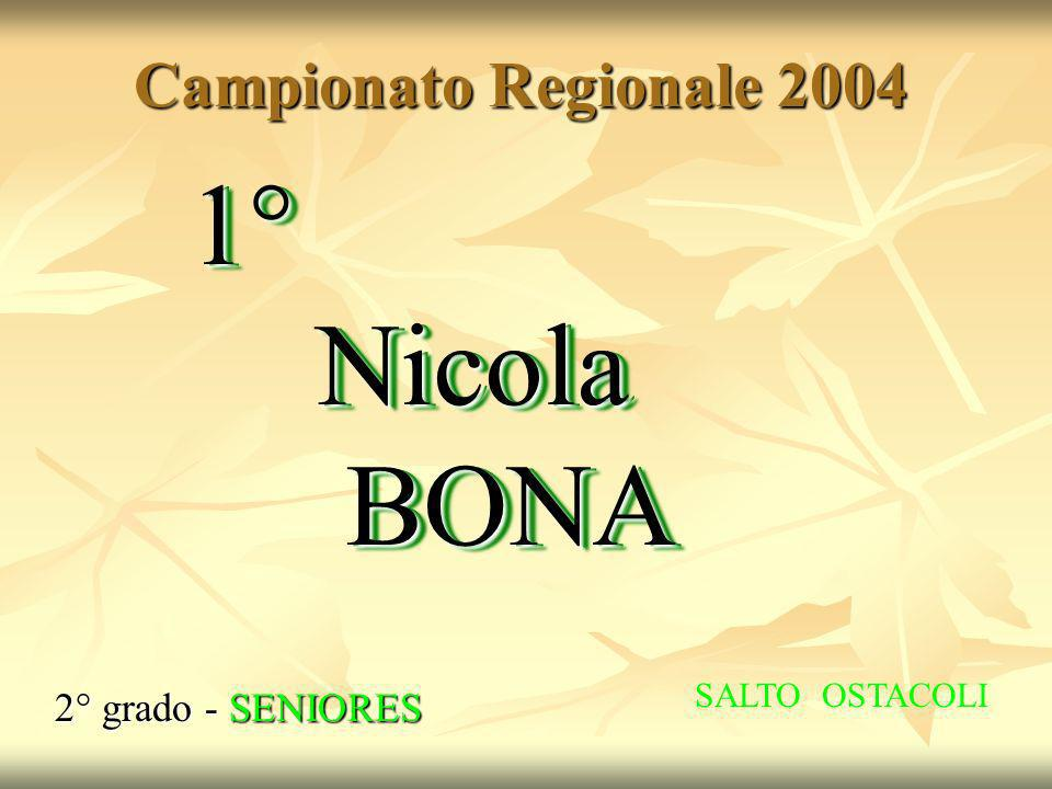 1° Nicola BONA Campionato Regionale 2004 2° grado - SENIORES