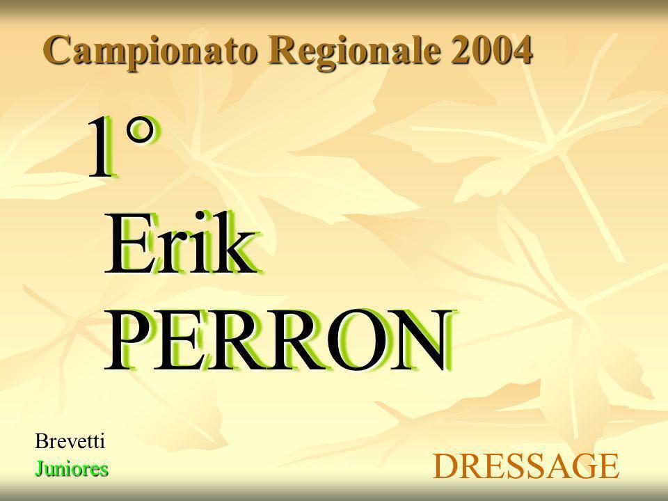 Campionato Regionale 2004 1° Erik PERRON Brevetti Juniores DRESSAGE