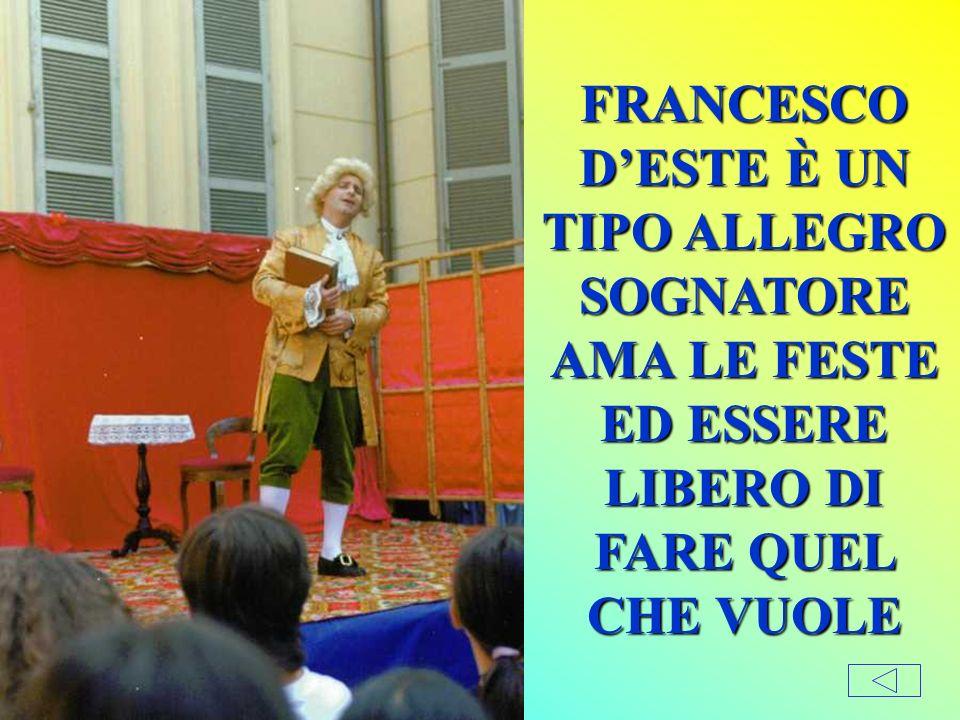 FRANCESCO D'ESTE È UN TIPO ALLEGRO SOGNATORE AMA LE FESTE ED ESSERE LIBERO DI FARE QUEL CHE VUOLE