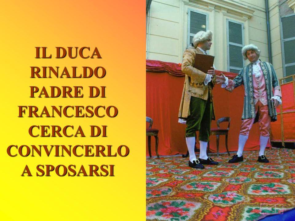 IL DUCA RINALDO PADRE DI FRANCESCO CERCA DI CONVINCERLO A SPOSARSI