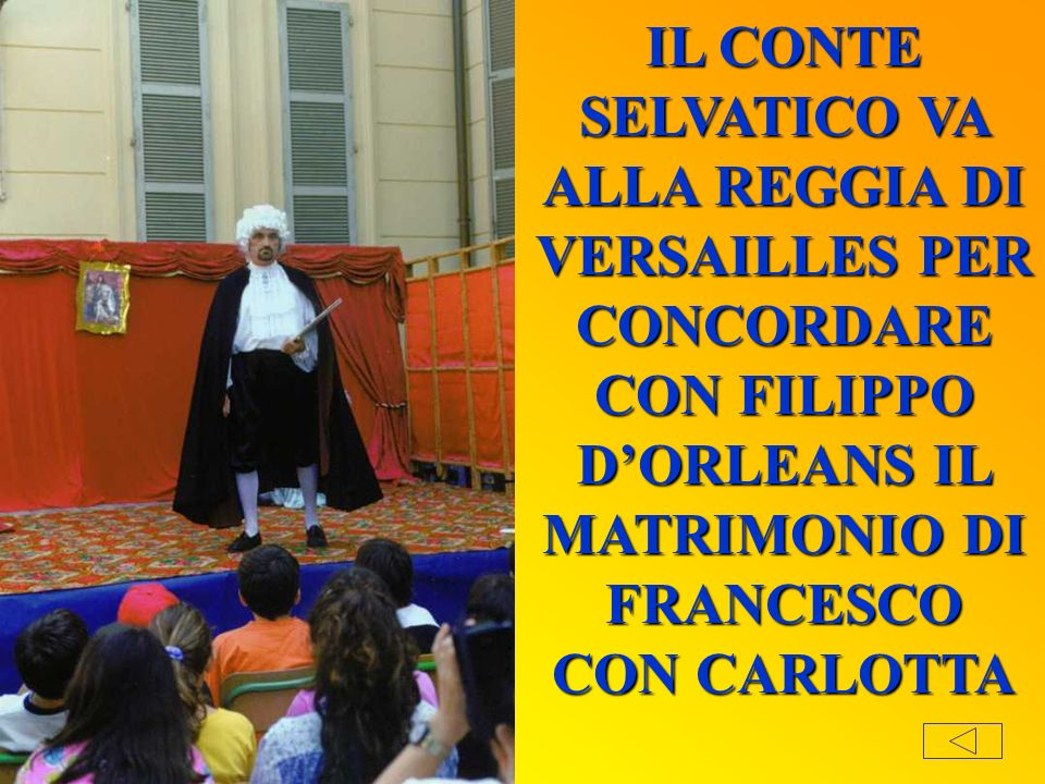 IL CONTE SELVATICO VA ALLA REGGIA DI VERSAILLES PER CONCORDARE CON FILIPPO D'ORLEANS IL MATRIMONIO DI FRANCESCO CON CARLOTTA