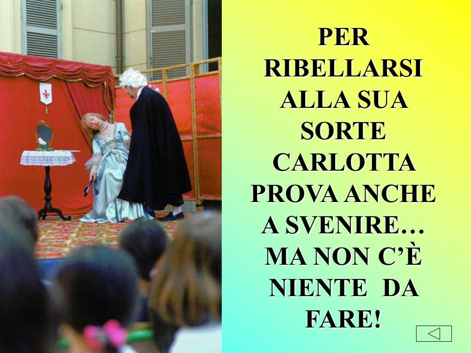 PER RIBELLARSI ALLA SUA SORTE CARLOTTA PROVA ANCHE A SVENIRE… MA NON C'È NIENTE DA FARE!