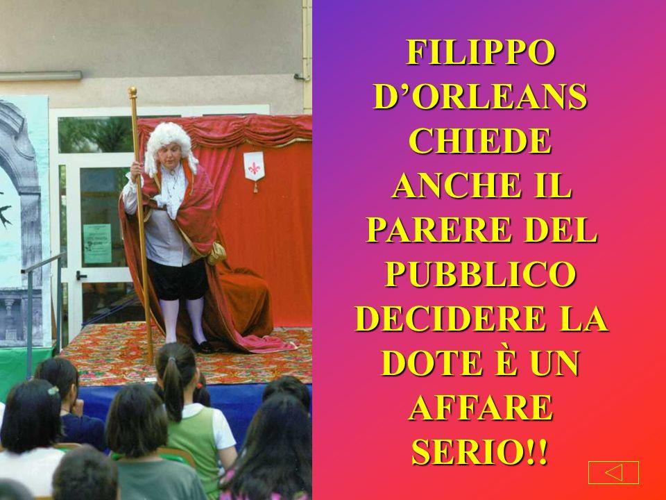 FILIPPO D'ORLEANS CHIEDE ANCHE IL PARERE DEL PUBBLICO DECIDERE LA DOTE È UN AFFARE SERIO!!