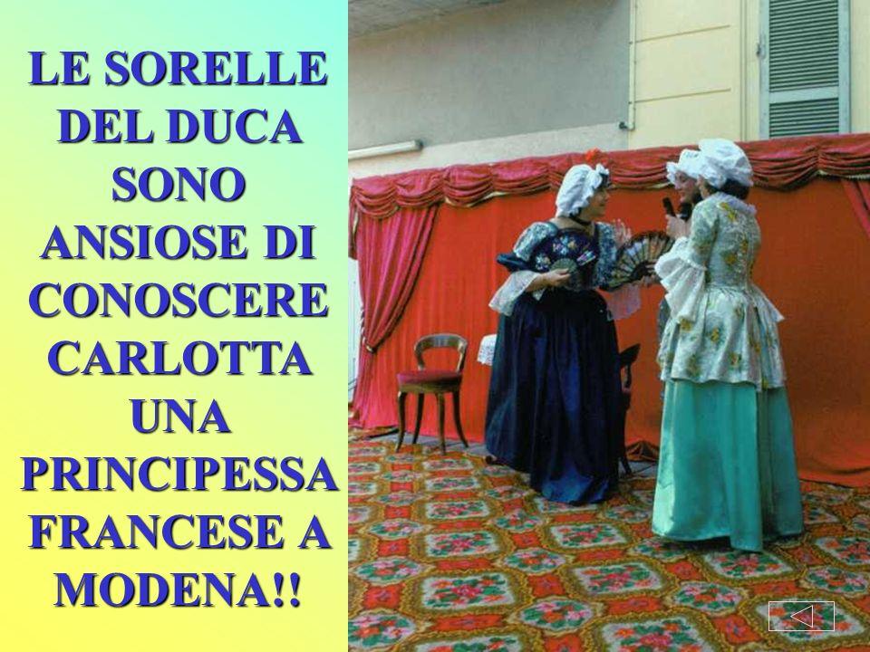 LE SORELLE DEL DUCA SONO ANSIOSE DI CONOSCERE CARLOTTA UNA PRINCIPESSA FRANCESE A MODENA!!