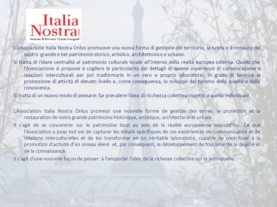 L'associazione Italia Nostra Onlus promuove una nuova forma di gestione del territorio, la tutela e il restauro del nostro grande e bel patrimonio storico, artistico, architettonico e urbano.