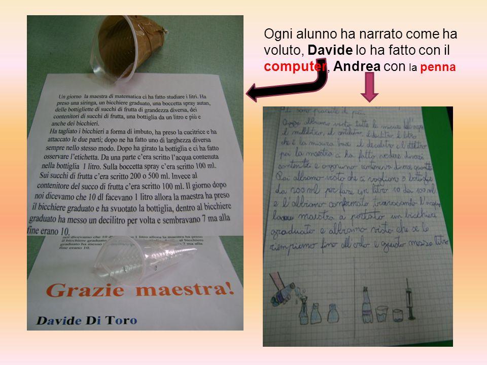 Ogni alunno ha narrato come ha voluto, Davide lo ha fatto con il computer, Andrea con la penna
