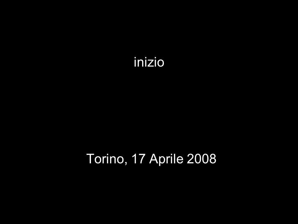 Torino, 17 Aprile 2008 inizio
