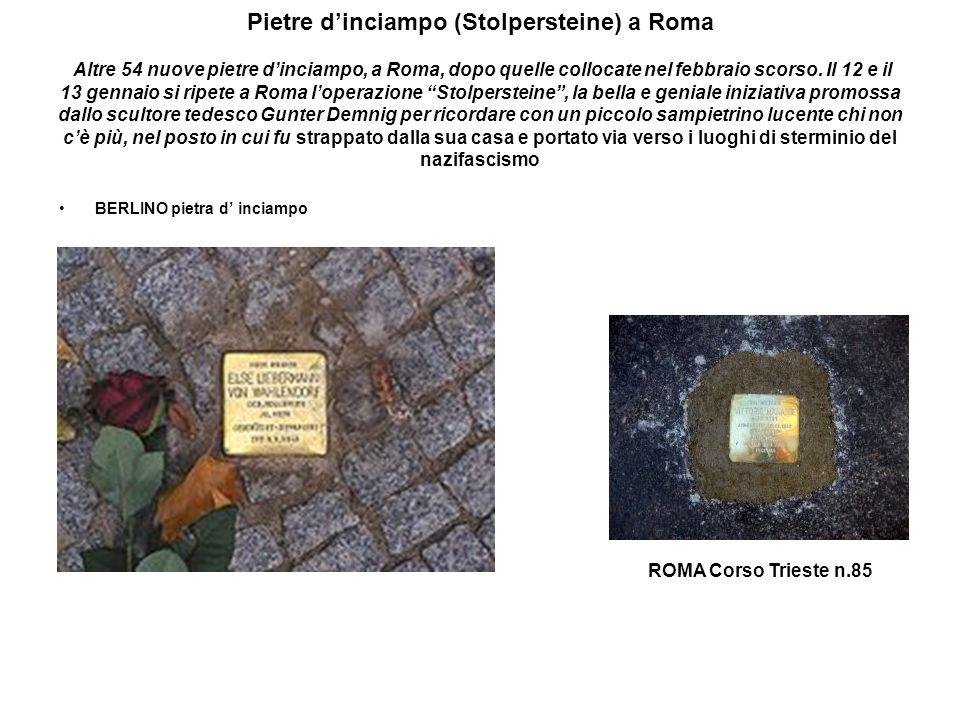 Pietre d'inciampo (Stolpersteine) a Roma Altre 54 nuove pietre d'inciampo, a Roma, dopo quelle collocate nel febbraio scorso. Il 12 e il 13 gennaio si ripete a Roma l'operazione Stolpersteine , la bella e geniale iniziativa promossa dallo scultore tedesco Gunter Demnig per ricordare con un piccolo sampietrino lucente chi non c'è più, nel posto in cui fu strappato dalla sua casa e portato via verso i luoghi di sterminio del nazifascismo