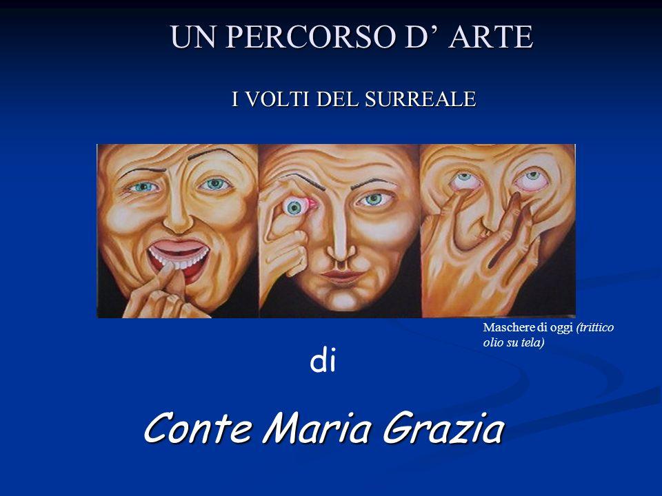 Conte Maria Grazia UN PERCORSO D' ARTE I VOLTI DEL SURREALE di
