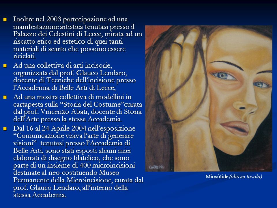 Inoltre nel 2003 partecipazione ad una manifestazione artistica tenutasi presso il Palazzo dei Celestini di Lecce, mirata ad un riscatto etico ed estetico di quei tanti materiali di scarto che possono essere riciclati.