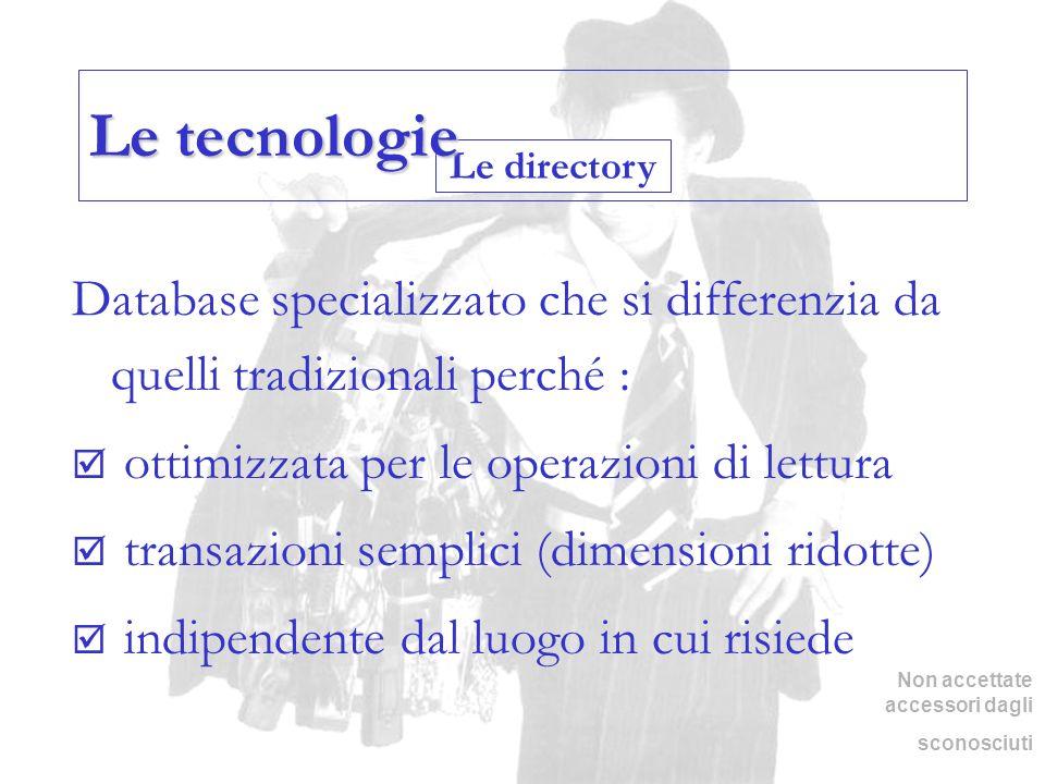 Le tecnologie Le directory. Database specializzato che si differenzia da quelli tradizionali perché :