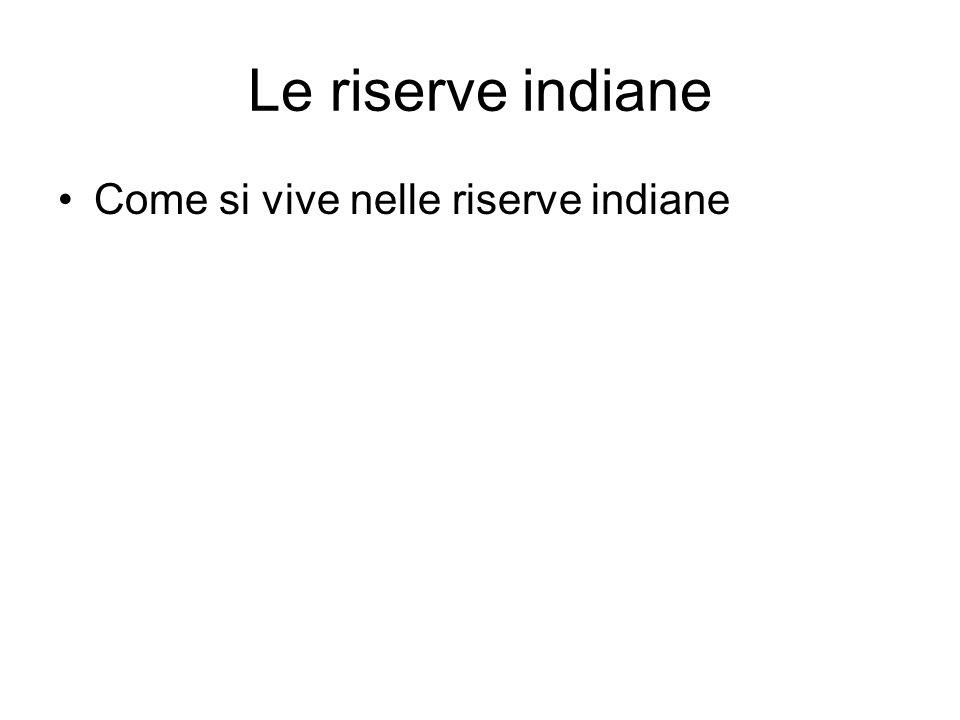 Le riserve indiane Come si vive nelle riserve indiane