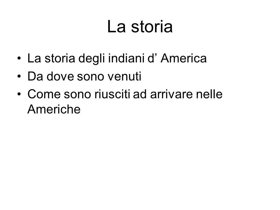 La storia La storia degli indiani d' America Da dove sono venuti