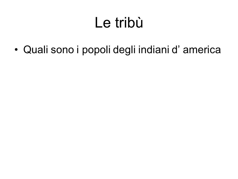 Le tribù Quali sono i popoli degli indiani d' america