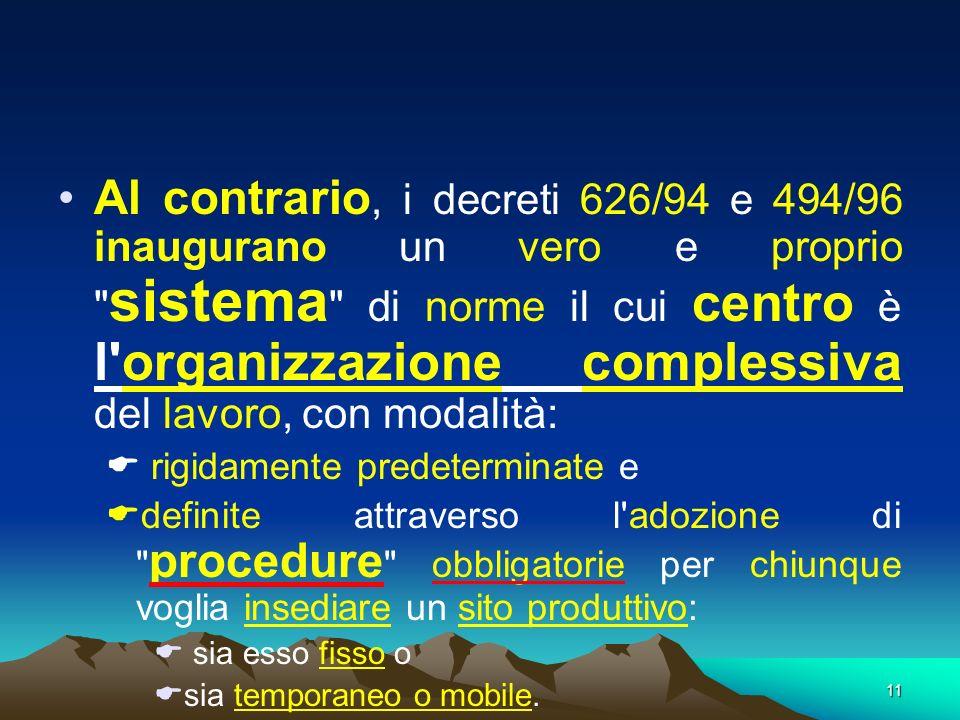 Al contrario, i decreti 626/94 e 494/96 inaugurano un vero e proprio sistema di norme il cui centro è l organizzazione complessiva del lavoro, con modalità:
